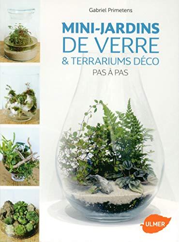 Mini-jardins de verre & Terrariums déco Pas à Pas par Gabriel Primetens