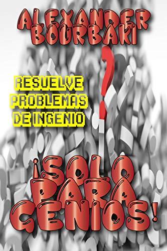 ¡Solo para Genios!: Resuelve problemas de ingenio