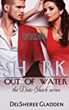 Shark Out Of Water: Volume 2 (The Date Shark Series)