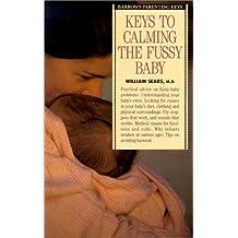 Keys to Calming the Fussy Baby (Barron's Parenting Keys)