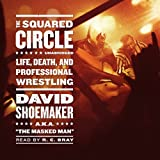 The Squared Circle: Life, Death, and Professional Wrestling by David, P. Shoemaker (2013-10-03)