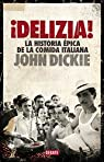 ¡Delizia!: La historia épica de la comida italiana par Dickie