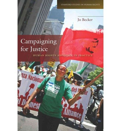 { [ CAMPAIGNING FOR JUSTICE: HUMAN RIGHTS ADVOCACY IN PRACTICE (STANFORD STUDIES IN HUMAN RIGHTS) ] } By Becker, Jo (Author) Dec-19-2012 [ Paperback ]