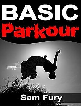 Basic Parkour: Basic Parkour and Freerunning Handbook (Survival Fitness 2) (English Edition) par [Fury, Sam]