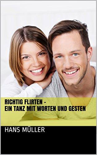Richtig Flirten - Ein Tanz mit Worten und Gesten (German Edition ...