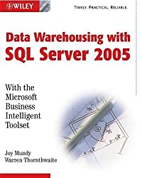The Microsoft??Data Warehouse Toolkit: With SQL Server??2005 and the Microsoft Business Intelligence Toolset by Joy Mundy (2006-02-13)