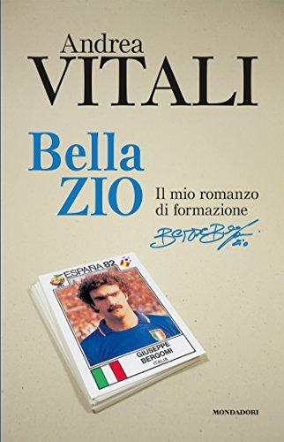 Bella zio: Il romanzo di formazione di Beppe Bergomi