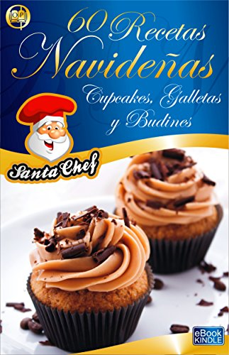 60 RECETAS NAVIDEÑAS - CUPCAKES, GALLETAS Y BUDINES (Colección Santa Chef) por Mariano Orzola