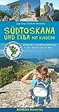 Südtoskana und Elba mit Kindern: 48 Wander- und Entdeckertouren in den Bergen und am Meer (Abenteuer und Erholung für Familien) - Stefanie Holtkamp, Inge Kraus