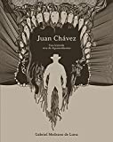 JUAN CHAVEZ UNA LEYENDA VIVA DE AGUASCALIENTES 2ª EDICION by GABRIEL MEDRANO DE LUNA (2012-01-01)