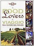 Food lovers. Viaggio tra i sapori del mondo
