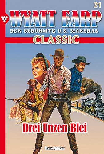 Wyatt Earp Classic 21 - Western: Drei Unzen Blei