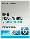 iOS 6 Programming, Pushing the Limits: Advanced Application Development for Apple iPphone, iPad, and iPod Touch