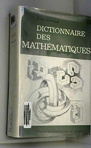 Dictionnaire des mathématiques publié sous la direction de François Le Lionnais par ed. Bouvier (Alain) et George (Michel) - Le Lionnais (François)