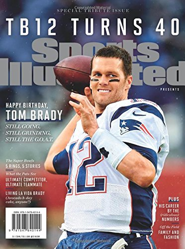 Sports Illustrated Tom Brady Turns 40 Special Tribute Issue: Happy Birthday TB12 por Editors Of Sports Illustrated
