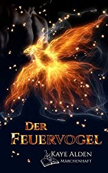 Der Feuervogel (Märchenhaft 1)