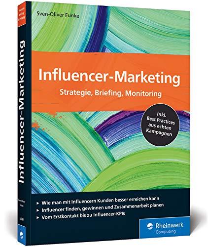 Influencer-Marketing: Strategie, Briefing, Monitoring. Inkl. Best Practices aus echten Kampagnen sowie Tipps zu rechtlichen Fragen