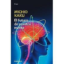El futuro de nuestra mente: El reto científico para entender, mejorar, y fortalecer nuestra mente (ENSAYO-CIENCIA)