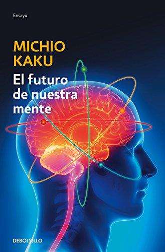 El futuro de nuestra mente: El reto científico para entender, mejorar, y fortalecer nuestra mente (ENSAYO-CIENCIA) por Michio Kaku
