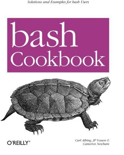 bash Cookbook: Solutions and Examples for bash Users (Cookbooks (O'Reilly)) by Albing, Carl, Vossen, JP, Newham, Cameron (2007) Paperback