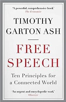 Free Speech: Ten Principles for a Connected World (English Edition) par [Ash, Timothy Garton]