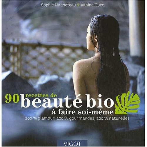 90 Recettes de beauté bio à faire soi-même : 100% Glamour, 100% gourmandes, 100% naturelles