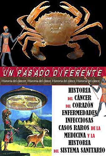 Historia del cáncer, del corazón, de las enfermedades infecciosas, casos raros de la medicina e historia del sistema sanitario (Un Pasado Diferente nº 44) (Spanish Edition)