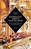 Einsp?nner, Mokka und Melange: Wiener Kaffeeh?user: Eine Verf?hrung