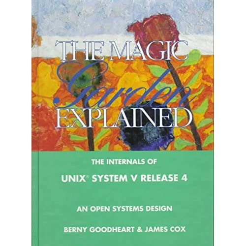 [(The Magic Garden Explained : Internals of UNIX System V Release 4 - An Open-systems Design)] [By (author) Berny Goodheart ] published on (January, 1994)