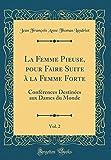 Telecharger Livres La Femme Pieuse Pour Faire Suite A La Femme Forte Vol 2 Conferences Destinees Aux Dames Du Monde Classic Reprint (PDF,EPUB,MOBI) gratuits en Francaise