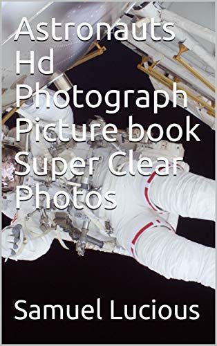 Astronauts Hd Photograph Picture book Super Clear Photos (English Edition)