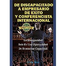 De Discapacitado a Empresario de Exito y Conferencista Internacional: La Discapacidad Solo Es Una Oportunidad De Demostrar Capacidad