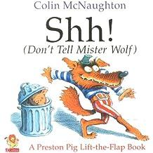 Shh!: (Don't Tell Mister Wolf) (Preston Pig) (A Preston Pig Lift-the-flap Book)