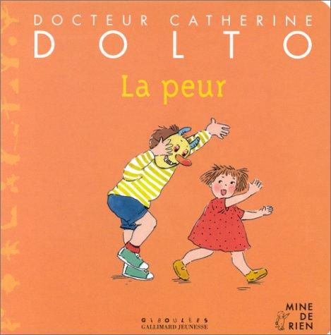 La peur / [Dr Catherine Dolto-Tolitch, Colline Faure-Poirée] |