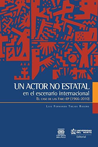Un actor no estatal en el escenario internacional: El caso de las Fuerzas Armadas Revolucionarias de Colombia - Farc-EP 1966-2010