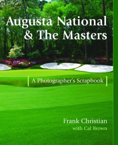 Augusta National & the Masters: A Photographer's Scrapbook por Frank Christian