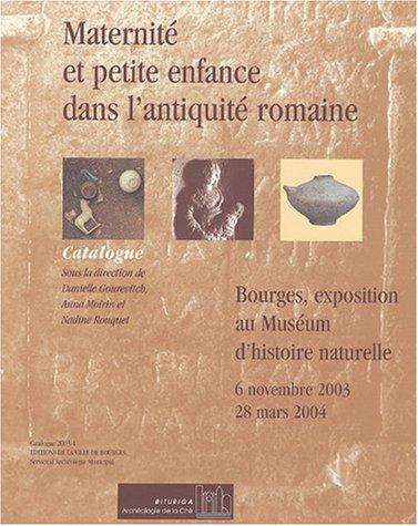 Maternité et petite enfance dans l'Antiquité romaine : Catalogue de l'exposition Bourges, Muséum d'histoire naturelle, 6 novembre 2003 - 28 mars 2004 par Danielle Gourevitch