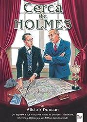 Cerca de Holmes: Un repaso a los vínculos entre el Londres histórico, Sherlock Holmes y sir Arthur Conan Doyle