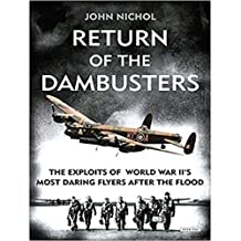 Return of the Dambusters: The Exploits of World War II's Most Daring Flyers After the Flood