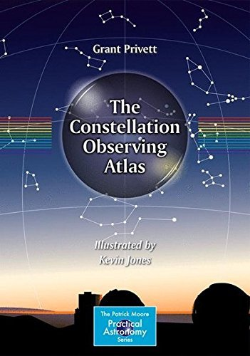 The Constellation Observing Atlas (The Patrick Moore Practical Astronomy Series) by Grant Privett (2013-10-07) par Grant Privett;Kevin Jones