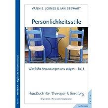 Persönlichkeitsstile - wie frühe Anpassungen uns prägen: Wie frühe Anpassungen uns prägen, Bd I. Handbuch für Therapie & Beratung
