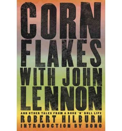 { CORN FLAKES WITH JOHN LENNON: AND OTHER TALES FROM A ROCK 'N' ROLL LIFE } By Hilburn, Robert ( Author ) [ Oct - 2010 ] [ Paperback ]