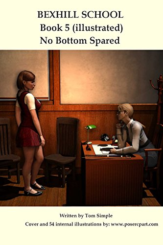 Bexhill School Book 5:The Illustrated Spanking Series Continues in No Bottom Spared