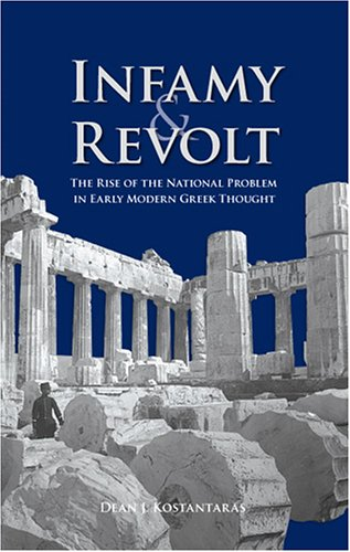 Infamy and Revolt - The Rise of the National Problem in Early Modern Greek Thought (East European Monographs)