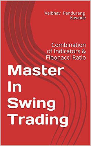 Master In Swing Trading: Combination of Indicators & Fibonacci Ratio  (Master In Technical Analysis Book 1)