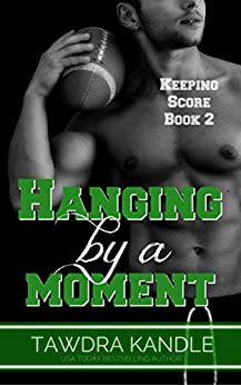 Hanging By A Moment (Keeping Score Series Book 2) by [Kandle, Tawdra]