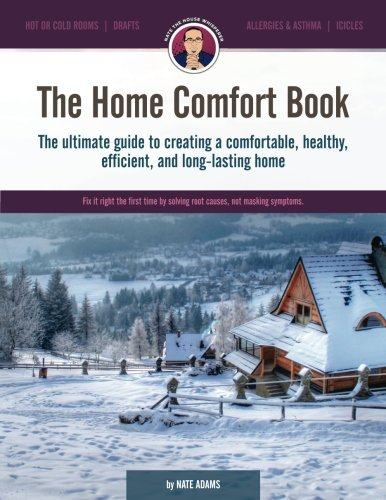 The Home Comfort Book: The ultimate guide to creating a comfortable, healthy, long lasting, and efficient home.