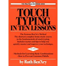 Touch Typing in Ten Lessons: The Famous Ben'Ary Method -- The Shortest Complete Home-Study Course in the Fundamentals of Touch Typing: A Home-Study Course with Complete Instructions