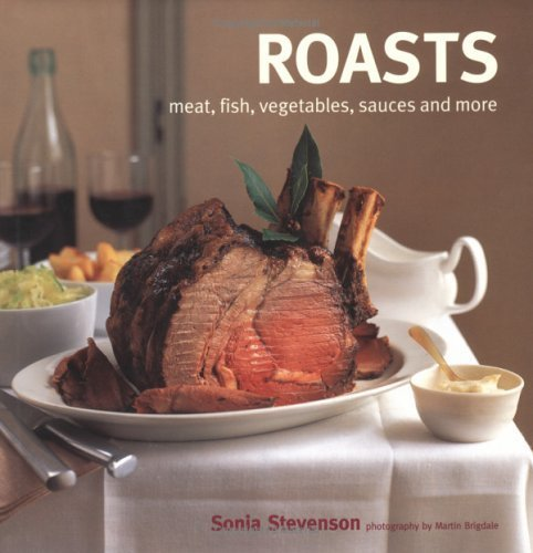 Roasting: Meat, Fish, Vegetables, Sauces, and More by Stevenson, Sonia (2004) Hardcover