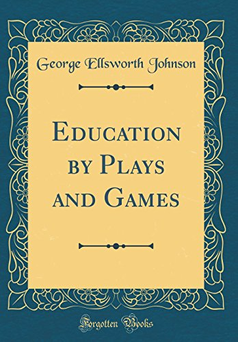 Education by Plays and Games (Classic Reprint)